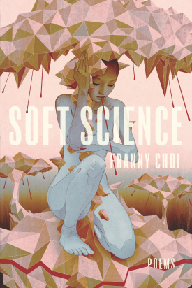 Soft Science by Franny Choi